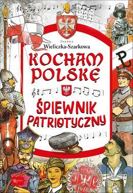 Śpiewnik patriotyczny Kocham Polskę (J.Wieliczka-Szarkowa)