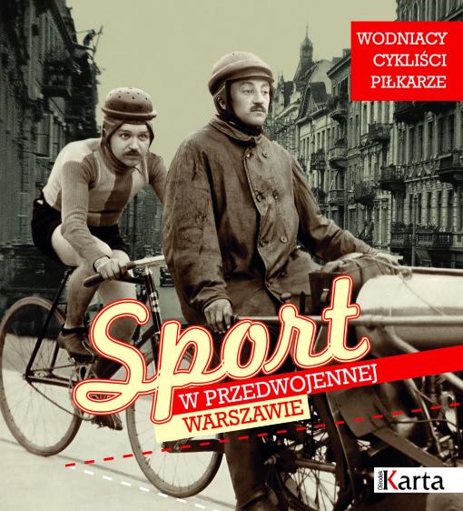 Sport w przedwojennej Warszawie Wodniacy Cykliści Piłkarze (opr. Al.Janiszewska)