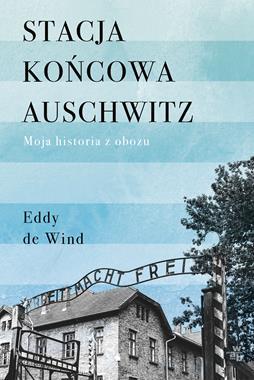 Stacja końcowa Auschwitz Moja historia z obozu (E.de Wind)