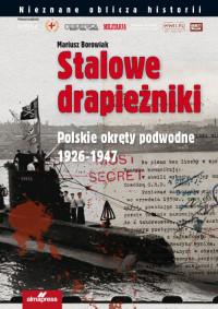 Stalowe drapieżniki Polskie okręty podwodne 1926-1947 (M.Borowiak)