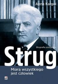 Strug Miarą wszystkiego jest człowiek Biografia polityczna (A.Kargol)