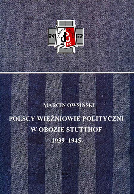 Polscy więźniowie polityczni Obozu Stutthof 1939-1945 (M.Owsiński)
