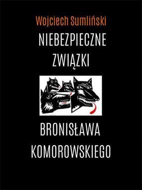 Niebezpieczne związki Bronisława Komorowskiego (W.Sumliński)