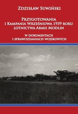 Przygotowania i Kampania Wrześniowa 1939 r. lotnictwa Armii Modlin (Z.Suwiński)