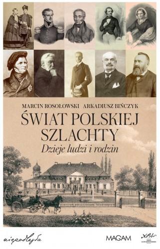 Świat polskiej szlachty Dzieje ludzi i rodzin (M.Rosołowski A.Bińczyk)