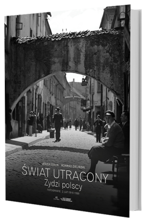 Świat utracony Żydzi polscy Fotografie z lat 1918-1939 (L.Dulik K.Zieliński)