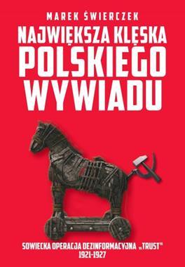 """Największa klęska polskiego wywiadu Sowiecka operacja dezinformacyjna """"Trust"""" 1921-1927 (M.Świerczek)"""