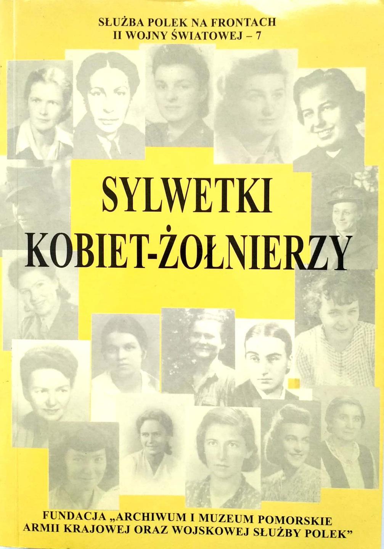Sylwetki kobiet-żołnierzy I Służba Polek na frontach II wojny światowej T.7 (red. K.Kabzińska)