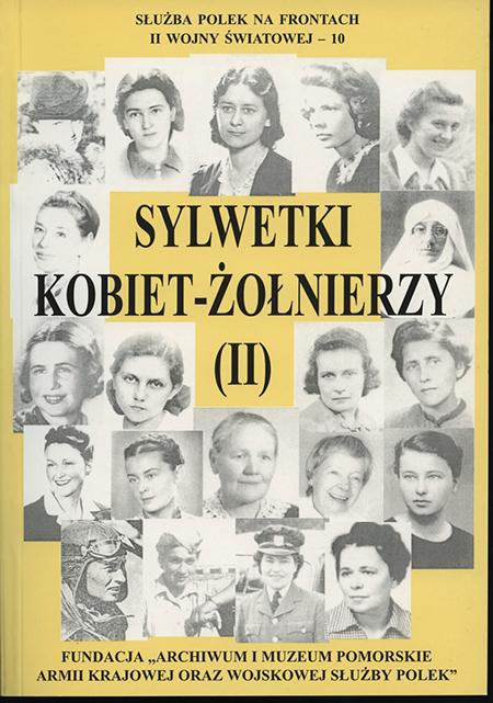 Sylwetki kobiet-żołnierzy II Służba Polek na frontach II wojny T.10 (red. K.Kabzińska)