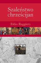 Szaleństwo chrześcijan Poganie wobec chrześcijaństwa w pierwszych pięciu wiekach (F.Ruggiero)