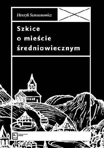 Szkice o mieście średniowiecznym (H.Samsonowicz)