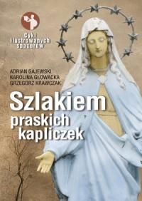 Szlakiem praskich kapliczek (A.Gajewski K.Głowacka G.Krawczak)