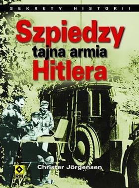 Szpiedzy Tajna armia Hitlera (C.Jorgensen)
