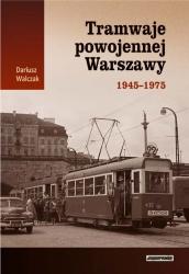 Tramwaje powojennej Warszawy 1945-1975 (D.Walczak)