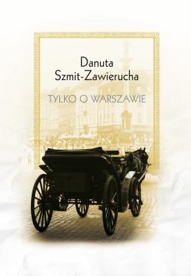 Tylko o Warszawie (D.Szmit-Zawierucha)