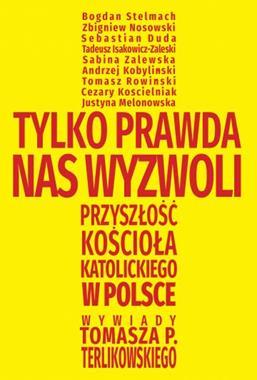 Tylko prawda nas wyzwoli Przyszłość Kościoła Katolickiego w Polsce Wywiady (T.P.Terlikowski)