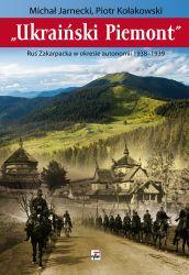 Ukraiński Piemont Ruś Zakarpacka w okresie autonomii 1938-1939 (M.Jarnecki P.Kołakowski)