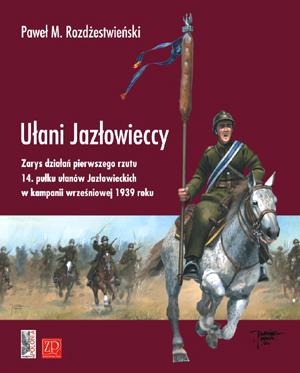 Ułani Jazłowieccy Zarys działań pierwszego rzutu 14 pułku ułanów Jazłowieckich (P.M.Rozdżestwieński)