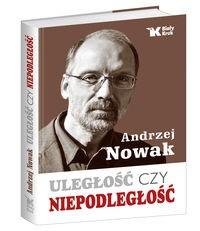 Uległość czy niepodległość (A.Nowak)