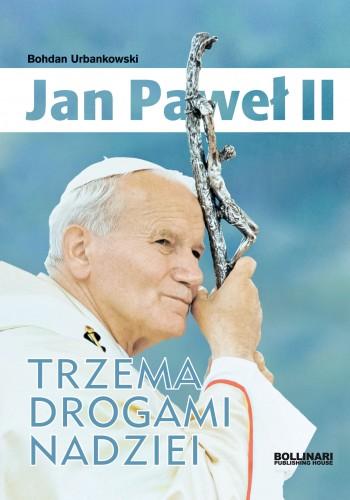 Jan Paweł II Trzema drogami nadziei (B.Urbankowski)