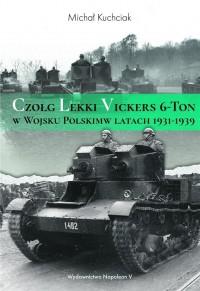 Czołg Lekki Vickers 6-Ton w Wojsku Polskim w latach 1931-1939 (M.Kuchciak)