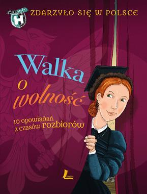 Walka o wolność 10 opowiadań z czasów rozbiorów (G.Bąkiewicz K.Szymeczko P.Wakuła)