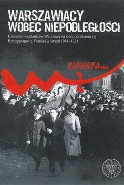 Warszawa wobec Niepodległości (red.M.Zarychta)