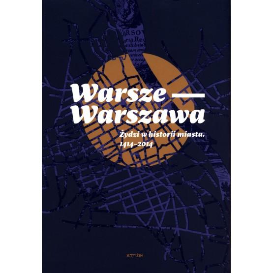 Warsze - Warszawa Żydzi w historii miasta 1414 - 2014 (opr.zbiorowe)