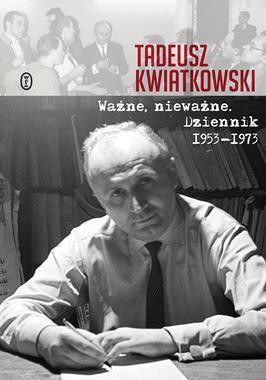 Ważne nieważne Dziennik 1953-1973 (T.Kwiatkowski)