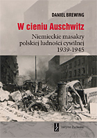 W cieniu Auschwitz Niemieckie masakry polskiej ludności cywilnej 1939-1945 (D.Brewing)