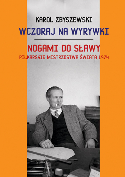 Wczoraj na wyrywki / Nogami do sławy (K.Zbyszewski)
