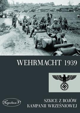 Wehrmacht 1939 Szkice z bojów Kampanii Wrześniowej (opr.zbiorowe)