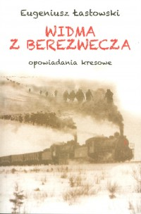 Widma z Berezwecza Opowiadania kresowe (E.Łastowski)