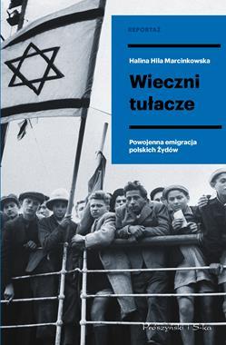 Wieczni tułacze Powojenna emigracja polskich Żydów (H.H.Marcinkowska)
