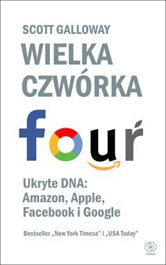 Wielka czwórka Ukryte DNA : Amazon, Apple, Facebook i Google (S.Galloway)