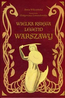 Wielka księga legend Warszawy (A.Wilczyńska)