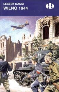 Wilno 1944 Historyczne Bitwy (L.Kania)