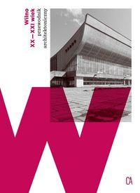 Wilno XX-XXI wiek Przewodnik architektoniczny (red. M.Dremaite)