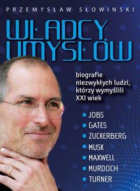 Władcy umysłów Biografie niezwykłych ludzi, którzy wymyślili XXI wiek (P.Słowiński)