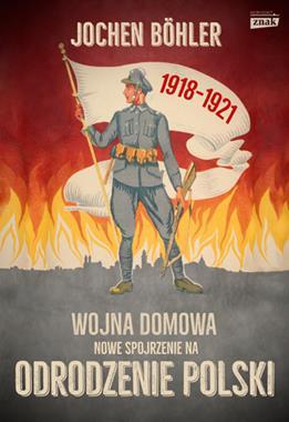Wojna domowa Nowe spojrzenie na odrodzenie Polski (J.Bohler)