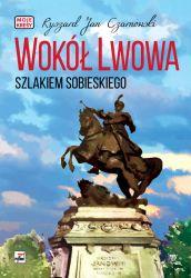 Wokół Lwowa Szlakiem Sobieskiego Moje Kresy (R.J.Czarnowski)