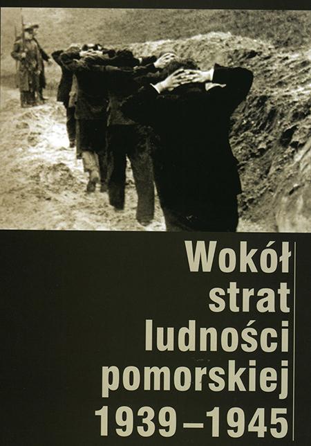 Wokół strat ludności pomorskiej 1939-1945 (red. D.Kromp K.Minczykowska J.Sziling)