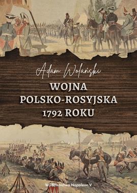 Wojna polsko-rosyjska 1792 roku (A.Wolański)