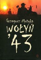 Wołyń 43 Ludobójcza czystka - fakty, analogie, polityka historyczna (G.Motyka)