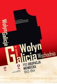 Wołyń i Galicja Wschodnia pod okupacją niemiecką 1943-1944 (red. Ł.Adamski G.Hryciuk)