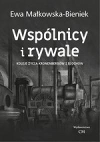 Wspólnicy i rywale Koleje życia Kronenbergów i Blochów (E.Małkowska-Bieniek)
