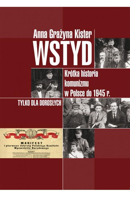 Wstyd Krótka historia komunizmu w Polsce do 1945 r. (A.G.Kister)