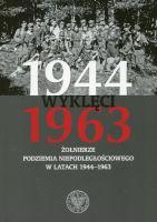 Wyklęci 1944-1963 Żołnierze podziemia niepodległościowego (red. K.Krajewski T.Łabuszewski)
