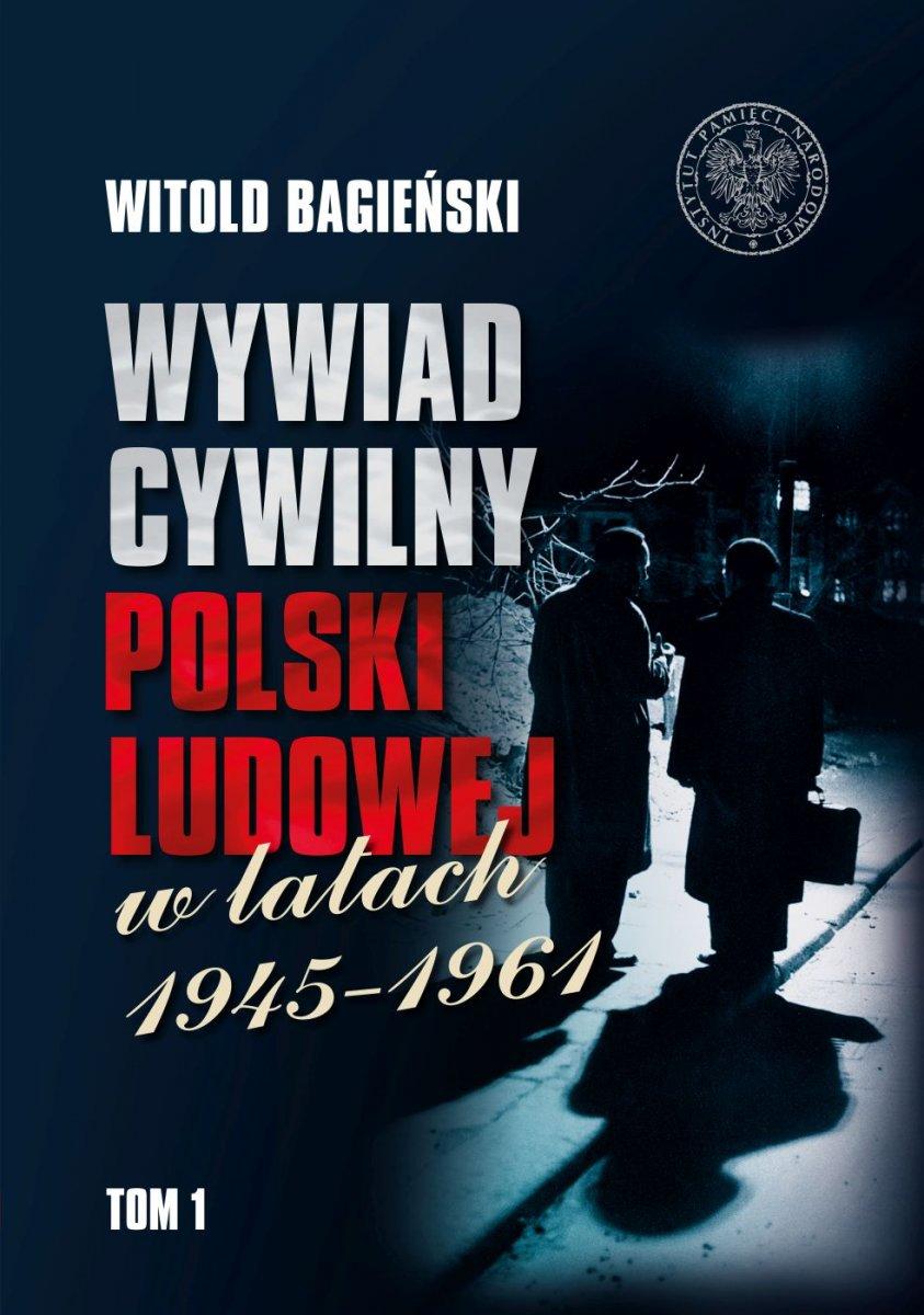Wywiad cywilny Polski Ludowej w latach 1945-1961 T.1/2 (W.Bagieński)