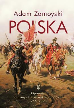 Polska Opowieść o dziejach niezwykłego narodu 966-2008 (A.Zamoyski)